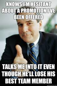 Knows I'm hesitant about a promotion I've been offered Talks me ... via Relatably.com