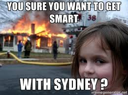 You sure you want to get smart With Sydney ? - Disaster Girl ... via Relatably.com
