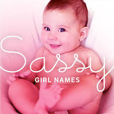 when searching for a sassy baby name consider names that are strong yet feminine with a little edge and spunk to them here are some of the sassiest baby girl