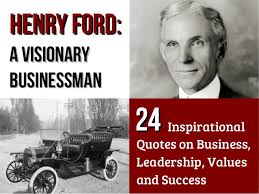Henry Ford – A Visionary Businessman: 24 Inspirational Quotes on Busi…