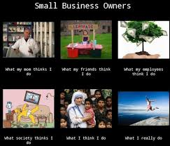Small Business Owners - We Get It - Small Business Blog via Relatably.com