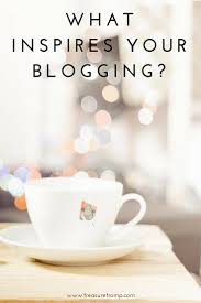 blog inspiration what inspires me treasure tromp what inspires your blogging