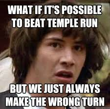 What if it's possible to beat temple run but we just always make ... via Relatably.com
