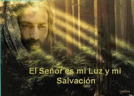 Resultado de imagen para El Señor es mi luz y mi salvación.  V/. El Señor es mi luz y mi salvación, ¿a quién temeré?