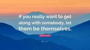 willie nelson quote if you really want to get along willie nelson quote if you really want to get along somebody let