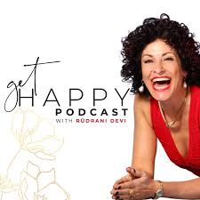Get Happy Podcast with Rudrani Devi