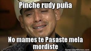 Pinche rudy pu a No mames te Pasaste mela mordiste | Espinoza paz ... via Relatably.com
