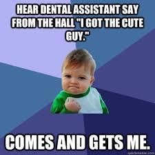 "Hear dental assistant say from the hall ""I got the cute guy ... via Relatably.com"