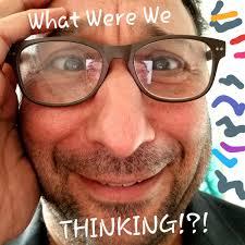 What Were We Thinking!?!