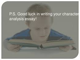 character analysis essay ps good luck in writing your character analysis essay