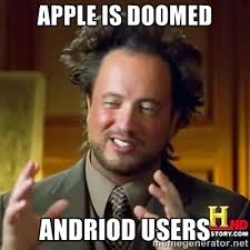 Apple is doomed andriod users - Ancient Aliens | Meme Generator via Relatably.com