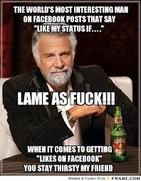 "the world's most interesting man on facebook posts that say ""like ... via Relatably.com"