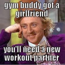 Gym buddy got a gf - quickmeme via Relatably.com