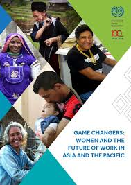Game changers: <b>Women</b> and the future of work in <b>Asia</b> and the <b>Pacific</b>
