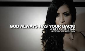God always has your back Kim Kardashian #quotes | everything ...