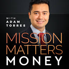 Mission Matters Money with Adam Torres