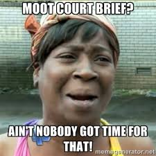 Moot Court Brief? Ain't Nobody Got Time for That! - Ain't Nobody ... via Relatably.com
