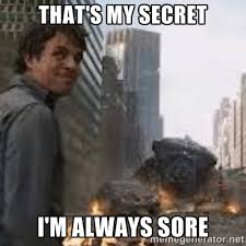 That's my secret I'm always sore - Secretive Hulk | Meme Generator via Relatably.com