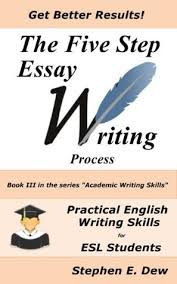 the  step essay writing process  english essay writing skills for