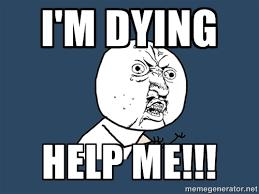 I'm dying Help me!!! - Y U No | Meme Generator via Relatably.com