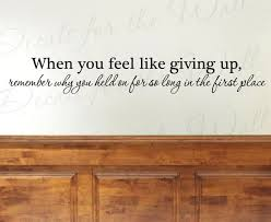 when you feel like giving up wall decal quote amazing wall quotes office