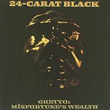 <b>24</b>-<b>Carat Black</b> - Ghetto: Misfortune's Wealth - Amazon.com Music