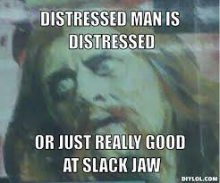 DIYLOL - Distressed man is distressed Or just really good at slack jaw via Relatably.com