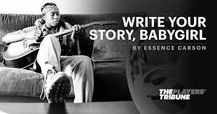 Write <b>Your Story</b>, Babygirl | By <b>Essence</b> Carson
