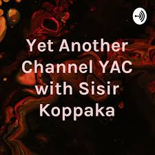 Yet Another Channel YAC with Sisir Koppaka