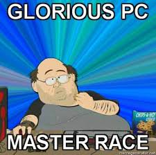 The Glorious PC Gaming Master Race | Know Your Meme via Relatably.com