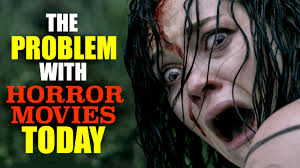 the problem horror movies today the problem horror movies today