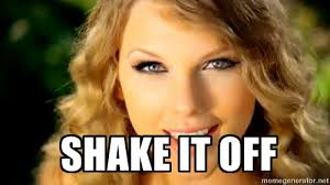 Shake it off - Taylor Swift | Meme Generator via Relatably.com