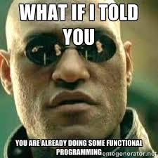 what if i told you you are already doing some functional ... via Relatably.com