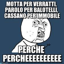 Motta Per Verratti, Parolo Per Balotelli, Cassano ... on Memegen via Relatably.com