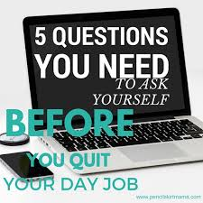 questions you should ask yourself before you quit your day job