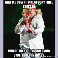 take me down to kentucky fried chicken where the food is fried and ... via Relatably.com
