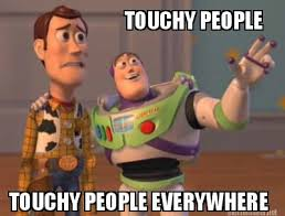 Meme Maker - TOUCHY PEOPLE TOUCHY PEOPLE EVERYWHERE Meme Maker! via Relatably.com