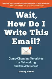 wait how do i write this email game changing templates for wait how do i write this email game changing templates for networking and the job search danny rubin 9780996349901 com books