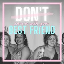 Don't Move in with Your Best Friend