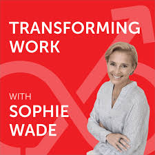 Transforming Work with Sophie Wade