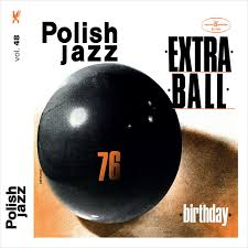 <b>Birthday</b> (Polish Jazz) by <b>Extra Ball</b> on Spotify