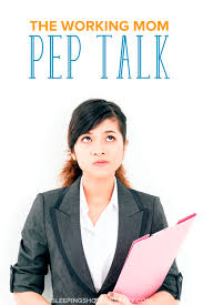 working mom pep talk what do you tell yourself to keep going do you feel guilty for leaving your kids to come to work some days are