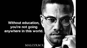 malcomx out education you re not going anywhere in this spirituality