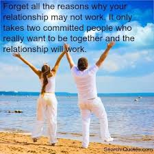 forget-all-the-reasons-why-your-relationship-may-not-work-it-only-takes-two-committed-people-who-really-want-to-be-together-and-the-relationship-will-work- ... via Relatably.com