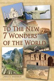 to the new wonders of the world james a anderson  to the new 7 wonders of the world james a anderson 9781495960642 com books