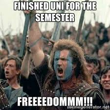 finished uni for the semester FREEEEDOMMM!!! - Brave Heart Freedom ... via Relatably.com