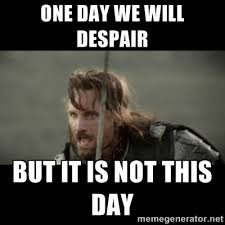 One day we will despair But it is not this day - But it is not ... via Relatably.com