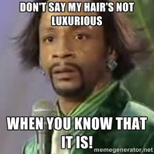 Don't Say My Hair's Not Luxurious When You Know That It Is! - Katt ... via Relatably.com