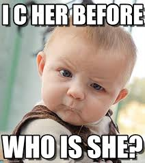 I C Her Before - Sceptical Baby meme on Memegen via Relatably.com