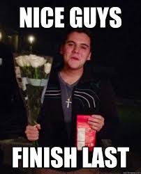 Nice guys finish last - Friendzone Johnny - quickmeme via Relatably.com